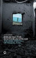 Breaking the South Slav Dream
