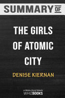 Summary of the Girls of Atomic City  The Untold Story of the Women Who Helped Win World War II  Trivia Quiz for Fans Book PDF