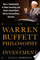 The Warren Buffett Philosophy of Investment  How a Combination of Value Investing and Smart Acquisitions Drives Extraordinary Success