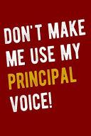 Don t Make Me Use My Principal Voice