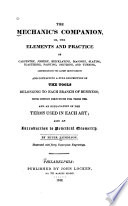 The Mechanic S Companion Or The Elements And Practice Of Carpentry Joinery Bricklaying Masonry Slating Plastering Painting Smithing And Turning Comprehending The Latest Improvements And Containing A Full Description Of The Tools Belonging To Each Branch Of Business With Copious Directions For Their Use And An Explanation Of The Terms Used In Each Art Also An Introduction To Practical Geometry