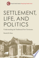 Settlement Life And Politics Understanding The Traditional New Territories