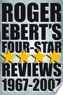 """""""Roger Ebert's Four Star Reviews-1967-2007"""" by Roger Ebert"""