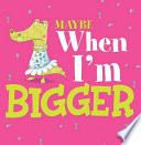 Maybe When I m Bigger