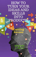 HOW TO TURN YOUR IDEAS AND SKILLS INTO PRODUCTS