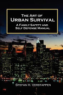 The Art of Urban Survival, a Family Safety and Self Defense Manual