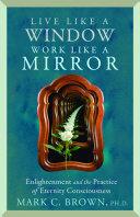 Live Like a Window Work Like a Mirror