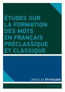 Études sur la formation des mots en francais préclassique et classique