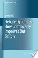 Debate Dynamics  How Controversy Improves Our Beliefs