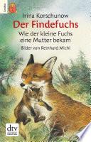 Der Findefuchs  : Wie der kleine Fuchs eine Mutter bekam