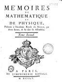 Mémoires de mathématique et de physique présentés à l'Académie royale des sciences par divers sçavans et lus dans les assemblées