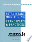"""Fetal Heart Monitoring: Principles and Practices"" by Nancy Feinstein, Keiko L. Torgersen, Jana Atterbury, Association of Women's Health, Obstetric, and Neonatal Nurses"