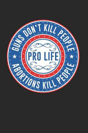 Guns Don T Kill People Notebook   Anti Abortion Journal Planner Supporters