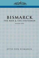 Pdf Bismarck, the Man and the Statesman