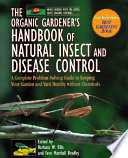 """The Organic Gardener's Handbook of Natural Insect and Disease Control: A Complete Problem-Solving Guide to Keeping Your Garden and Yard Healthy Without Chemicals"" by Barbara W. Ellis, Fern Marshall Bradley, Helen Atthowe"