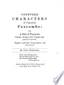 Confused characters of conceited coxcombs  or  A dish of traitorous tyrants  by Verax Philobasileus   repr  from the orig  ed  of 1661  Ed  by J O  Halliwell