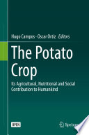 """The Potato Crop: Its Agricultural, Nutritional and Social Contribution to Humankind"" by Hugo Campos, Oscar Ortiz"