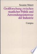 Grossforschung zwischen staatlicher Politik und Anwendungsinteresse der Industrie (1969-1984)