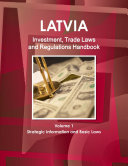 Latvia Investment  Trade Laws and Regulations Handbook Volume 1 Strategic Information and Basic Laws
