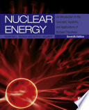 Nuclear Energy  : An Introduction to the Concepts, Systems, and Applications of Nuclear Processes
