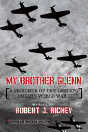 My Brother Glenn A Prisoner of the Gestapo During World War II