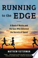 """Running to the Edge: A Band of Misfits and the Guru Who Unlocked the Secrets of Speed"" by Matthew Futterman"
