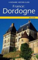 Landmark Visitors Guide France: Dordogne