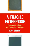 link to A fragile enterprise : yesterday's schools and tomorrow's students in the TCC library catalog