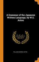 A Grammar of the Japanese Written Language  by W G  Aston