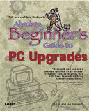 T J  Lee and Lee Hudspeth s Absolute Beginner s Guide to PC Upgrades