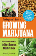 The Beginner s Guide to Growing Marijuana