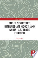 Tariff Structure  Intermediate Goods  and China   U S  Trade Friction Book