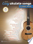 Alfred's Easy Ukulele Songs -- Classic Rock: 50 Hits of the '60s, '70s & '80s