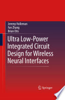 Ultra Low Power Integrated Circuit Design for Wireless Neural Interfaces