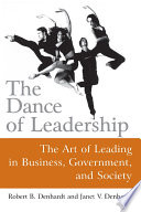 The Dance Of Leadership The Art Of Leading In Business Government And Society