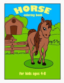 Horse Coloring Book for Kids Ages 4 8