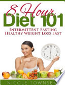 8 Hour Diet 101: Intermittent Fasting Healthy Weight Loss Fast