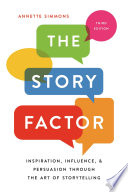 """""""The Story Factor: Inspiration, Influence, and Persuasion through the Art of Storytelling"""" by Annette Simmons"""