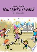 ESL MAGIC GAMES. FOR KINDERGARTEN by Jenny White PDF