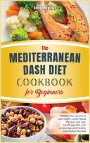 The Mediterranean Dash Diet Cookbook for Beginners