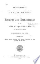 Annual Report Of The Receipts And Expenditures Of The City Of Manchester Together With Other Annual Reports And Papers Relating To The Affairs Of The City