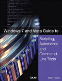 Windows 7 and Vista Guide to Scripting, Automation, and Command Line Tools