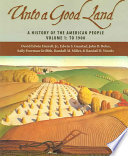 Unto a Good Land  : A History of the American People, Volume 1: To 1900