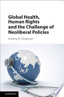 Global Health  Human Rights  and the Challenge of Neoliberal Policies