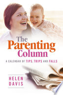 The Parenting Column  : A Calendar of Tips, Trips and Falls