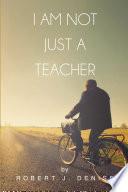 I Am Not Just A Teacher