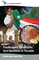 Foodscapes  Foodfields  and Identities in the Yucat  n