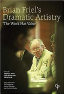 """Brian Friel's Dramatic Artistry: """"the Work Has Value"""""""