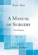 A Manual of Surgery  Vol  1 of 3