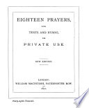 Eighteen prayers, with texts and hymns for private use